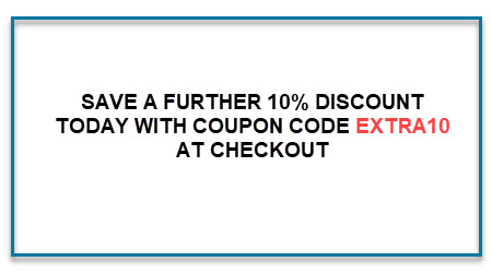 SAVE A FURTHER 10% DISCOUNT TODAY WITH COUPON CODE EXTRA10 AT CHECKOUT